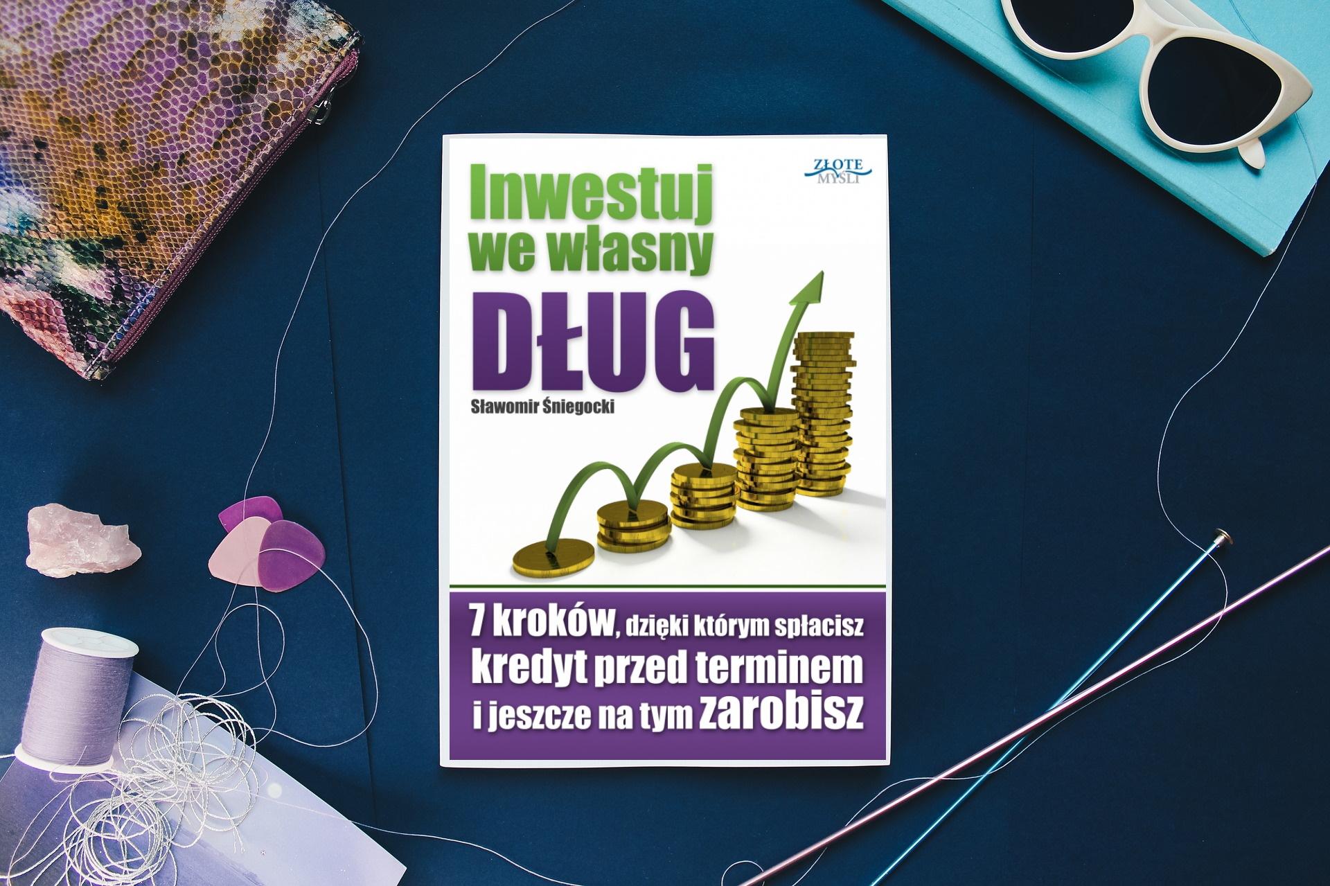 """Ksiażka """"Inwestuj we włąsny dług"""" Sławomir Śniegocki"""